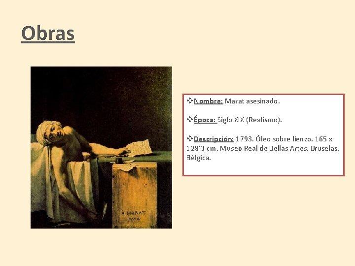 Obras v. Nombre: Marat asesinado. vÉpoca: Siglo XIX (Realismo). v. Descripción: 1793. Óleo sobre