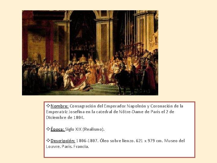 v. Nombre: Consagración del Emperador Napoleón y Coronación de la Emperatriz Josefina en la