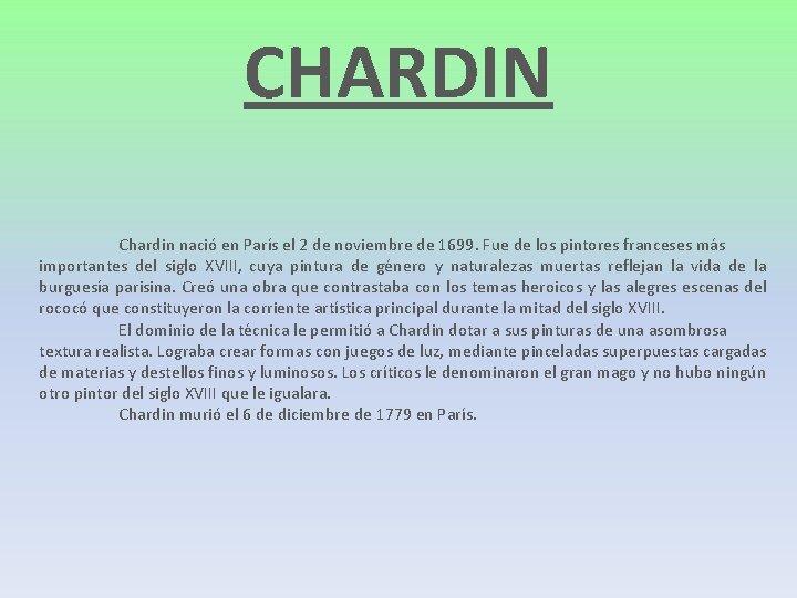 CHARDIN Chardin nació en París el 2 de noviembre de 1699. Fue de los