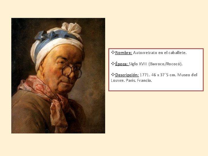 v. Nombre: Autorretrato en el caballete. vÉpoca: Siglo XVIII (Barroco/Rococó). v. Descripción: 1771. 46