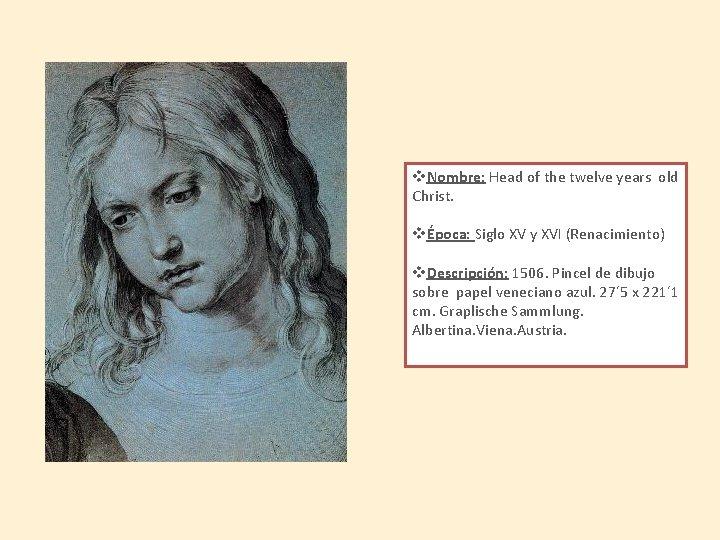v. Nombre: Head of the twelve years old Christ. vÉpoca: Siglo XV y XVI