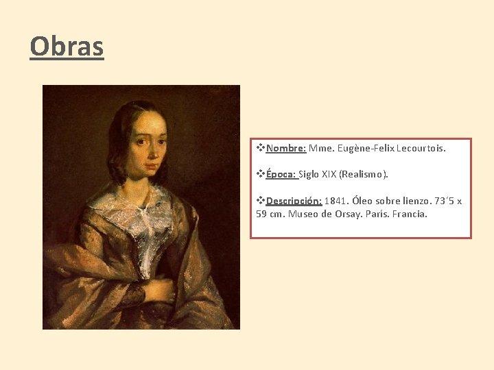 Obras v. Nombre: Mme. Eugène-Felix Lecourtois. vÉpoca: Siglo XIX (Realismo). v. Descripción: 1841. Óleo