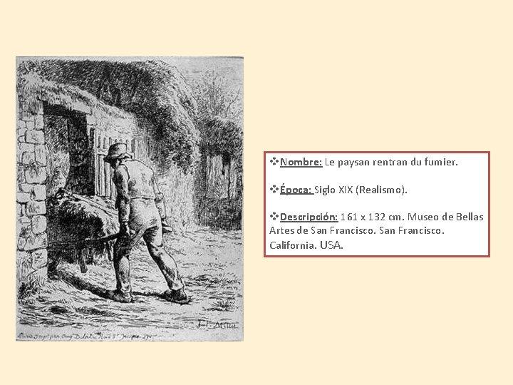 v. Nombre: Le paysan rentran du fumier. vÉpoca: Siglo XIX (Realismo). v. Descripción: 161