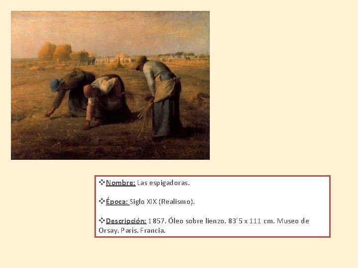 v. Nombre: Las espigadoras. vÉpoca: Siglo XIX (Realismo). v. Descripción: 1857. Óleo sobre lienzo.