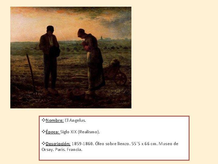 v. Nombre: El Angelus. vÉpoca: Siglo XIX (Realismo). v. Descripción: 1859 -1860. Óleo sobre