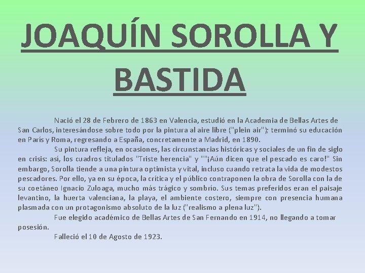 JOAQUÍN SOROLLA Y BASTIDA Nació el 28 de Febrero de 1863 en Valencia, estudió