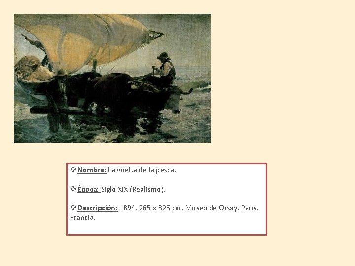 v. Nombre: La vuelta de la pesca. vÉpoca: Siglo XIX (Realismo). v. Descripción: 1894.