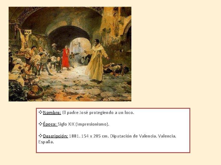 v. Nombre: El padre José protegiendo a un loco. vÉpoca: Siglo XIX (Impresionismo). v.