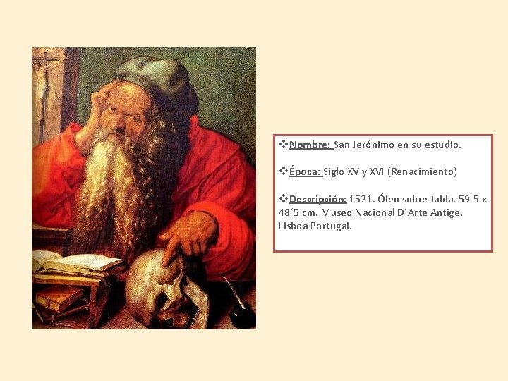 v. Nombre: San Jerónimo en su estudio. vÉpoca: Siglo XV y XVI (Renacimiento) v.