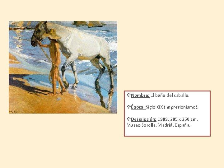 v. Nombre: El baño del caballo. vÉpoca: Siglo XIX (Impresionismo). v. Descripción: 1909. 205