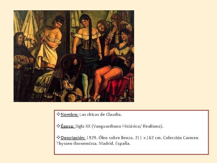 v. Nombre: Las chicas de Claudia. vÉpoca: Siglo XX (Vanguardismo Histórico/ Realismo). v. Descripción:
