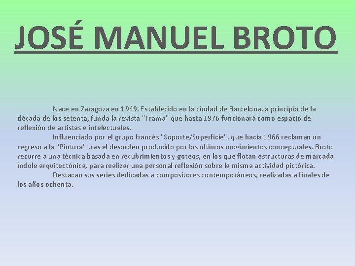 JOSÉ MANUEL BROTO Nace en Zaragoza en 1949. Establecido en la ciudad de Barcelona,