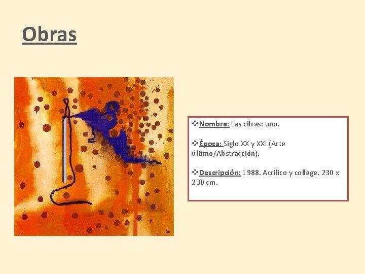Obras v. Nombre: Las cifras: uno. vÉpoca: Siglo XX y XXI (Arte último/Abstracción). v.
