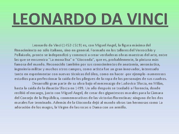LEONARDO DA VINCI Leonardo da Vinci (1452 -1519) es, con Miguel Angel, la figura