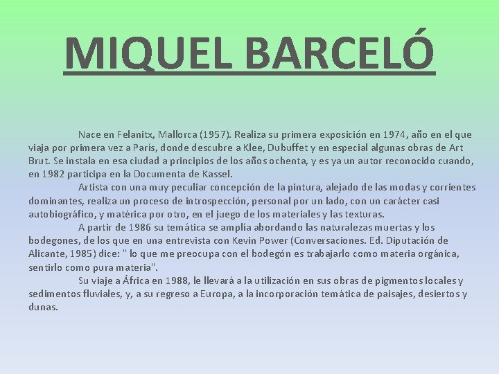 MIQUEL BARCELÓ Nace en Felanitx, Mallorca (1957). Realiza su primera exposición en 1974, año