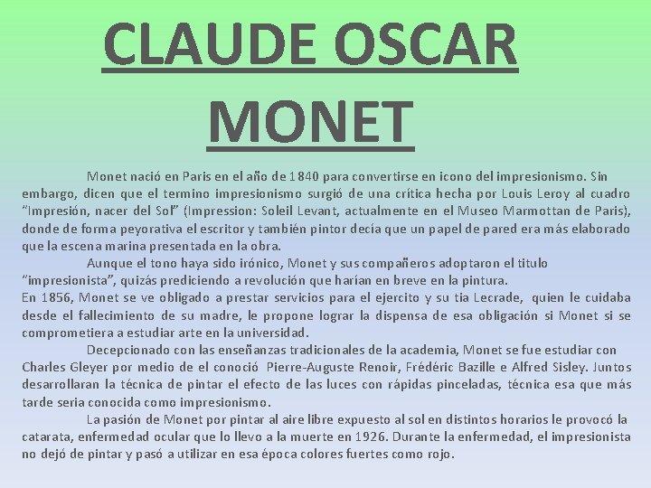 CLAUDE OSCAR MONET Monet nació en Paris en el año de 1840 para convertirse