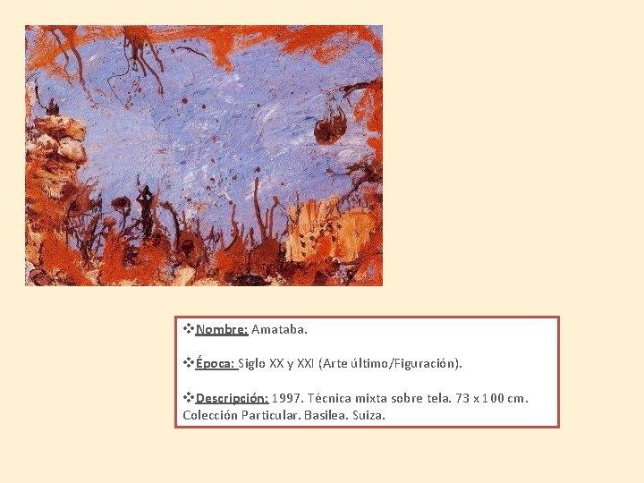 v. Nombre: Amataba. vÉpoca: Siglo XX y XXI (Arte último/Figuración). v. Descripción: 1997. Técnica