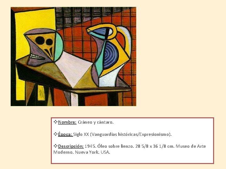 v. Nombre: Cráneo y cántaro. vÉpoca: Siglo XX (Vanguardias históricas/Expresionismo). v. Descripción: 1945. Óleo