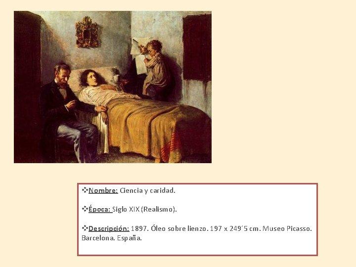 v. Nombre: Ciencia y caridad. vÉpoca: Siglo XIX (Realismo). v. Descripción: 1897. Óleo sobre