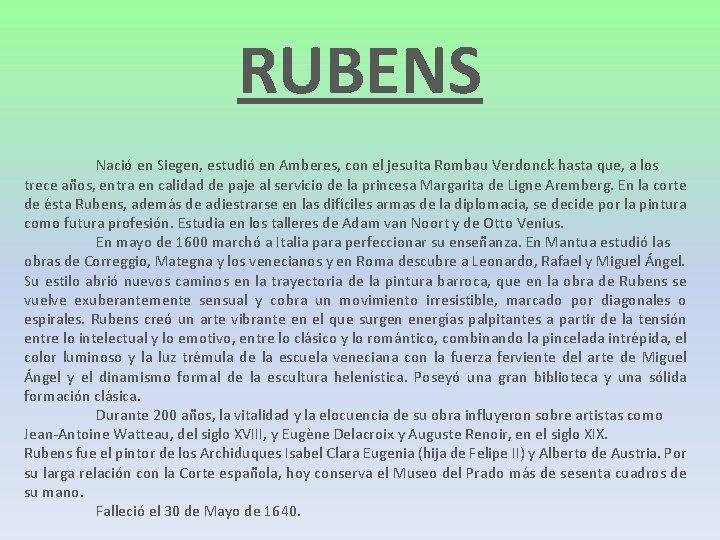 RUBENS Nació en Siegen, estudió en Amberes, con el jesuita Rombau Verdonck hasta que,