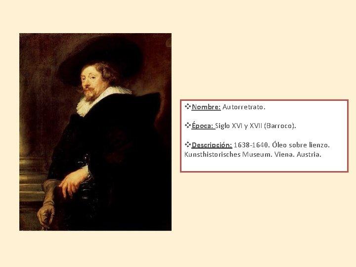 v. Nombre: Autorretrato. vÉpoca: Siglo XVI y XVII (Barroco). v. Descripción: 1638 -1640. Óleo