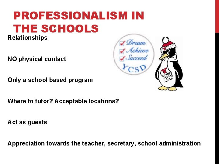 PROFESSIONALISM IN THE SCHOOLS Relationships NO physical contact Only a school based program Where