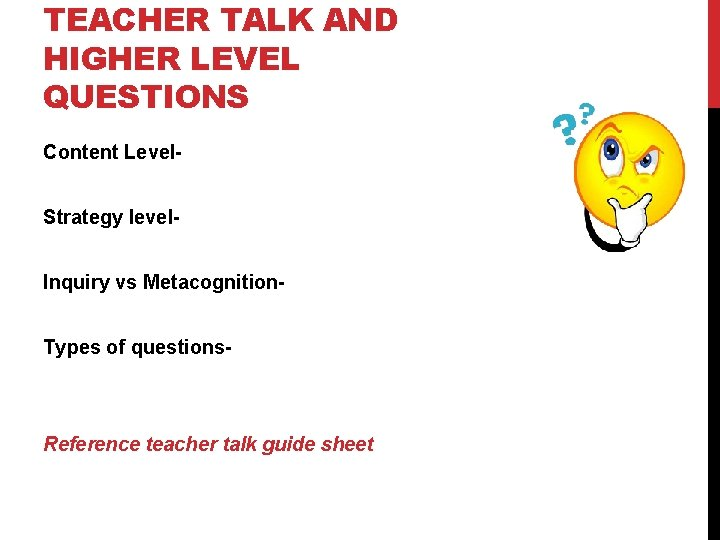 TEACHER TALK AND HIGHER LEVEL QUESTIONS Content Level. Strategy level. Inquiry vs Metacognition. Types