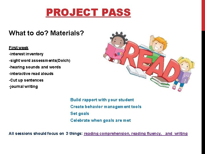 PROJECT PASS What to do? Materials? First week -interest inventory -sight word assessments(Dolch) -hearing