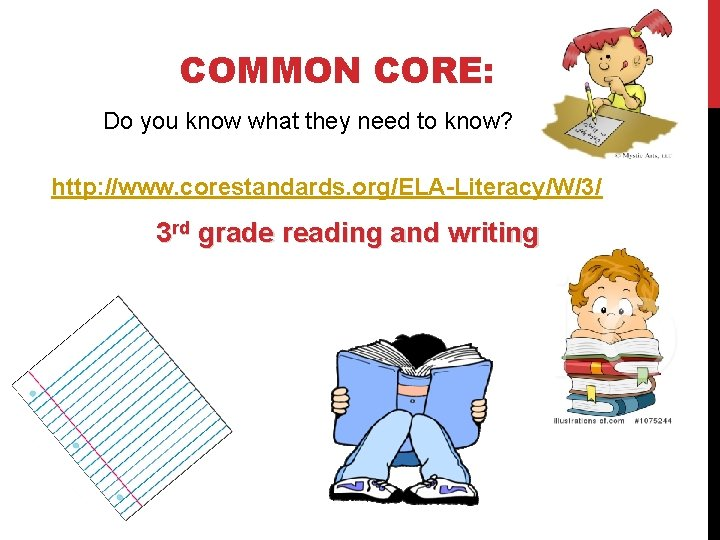 COMMON CORE: Do you know what they need to know? http: //www. corestandards. org/ELA-Literacy/W/3/