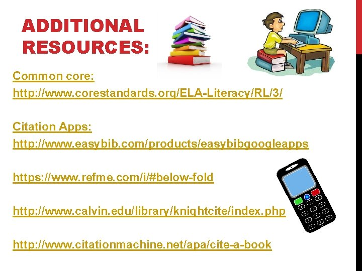 ADDITIONAL RESOURCES: Common core: http: //www. corestandards. org/ELA-Literacy/RL/3/ Citation Apps: http: //www. easybib. com/products/easybibgoogleapps