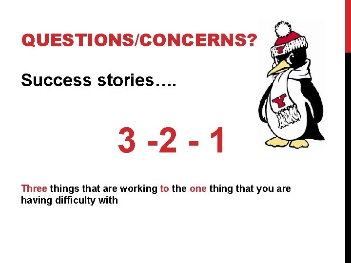 QUESTIONS/CONCERNS? Success stories…. 3 -2 - 1 Three things that are working to the