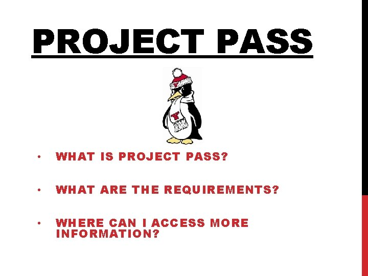 PROJECT PASS • WHAT IS PROJECT PASS? • WHAT ARE THE REQUIREMENTS? • WHERE