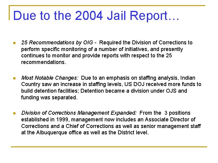 Due to the 2004 Jail Report… n 25 Recommendations by OIG - Required the