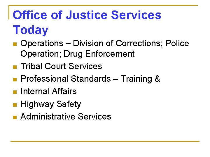 Office of Justice Services Today n n n Operations – Division of Corrections; Police