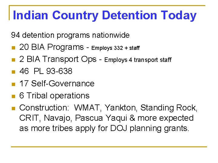 Indian Country Detention Today 94 detention programs nationwide n n n 20 BIA Programs