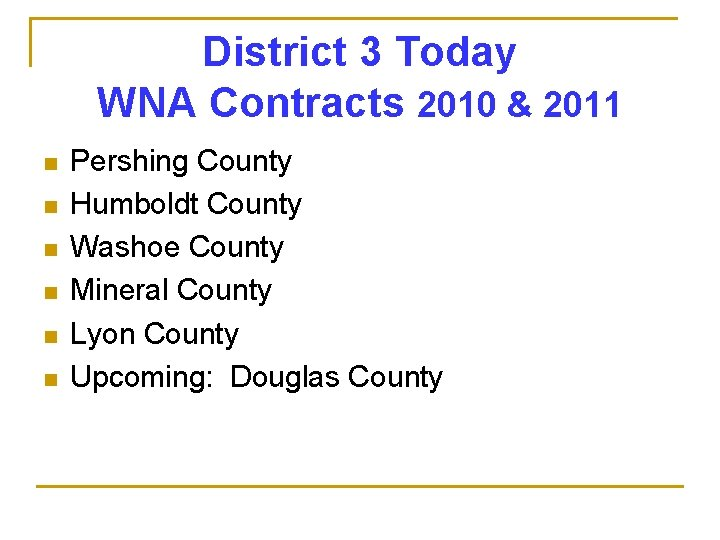 District 3 Today WNA Contracts 2010 & 2011 n n n Pershing County Humboldt