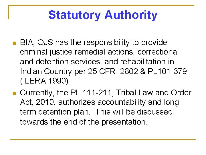 Statutory Authority n n BIA, OJS has the responsibility to provide criminal justice remedial