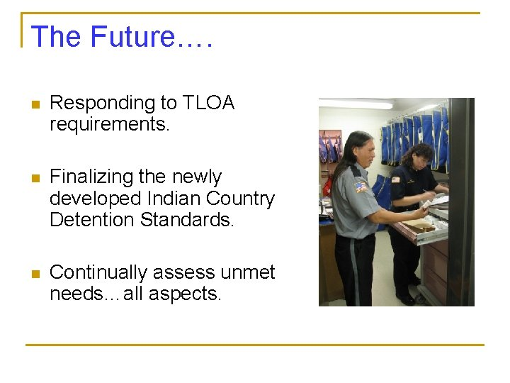 The Future…. n Responding to TLOA requirements. n Finalizing the newly developed Indian Country