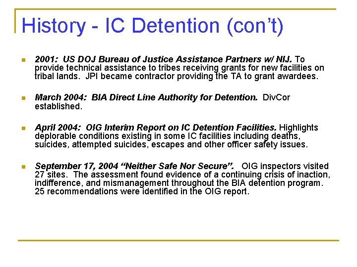 History - IC Detention (con't) n 2001: US DOJ Bureau of Justice Assistance Partners