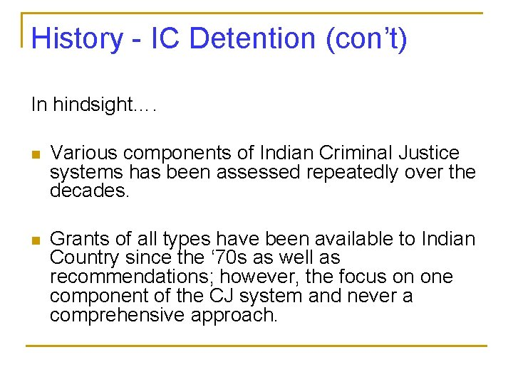 History - IC Detention (con't) In hindsight…. n Various components of Indian Criminal Justice