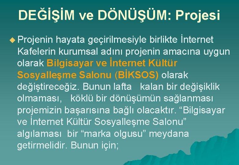 DEĞİŞİM ve DÖNÜŞÜM: Projesi u Projenin hayata geçirilmesiyle birlikte İnternet Kafelerin kurumsal adını projenin