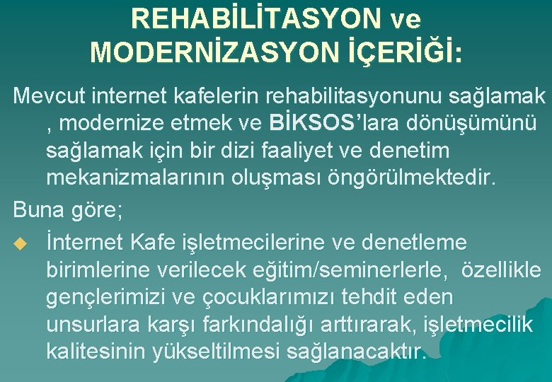 REHABİLİTASYON ve MODERNİZASYON İÇERİĞİ: Mevcut internet kafelerin rehabilitasyonunu sağlamak , modernize etmek ve BİKSOS'lara