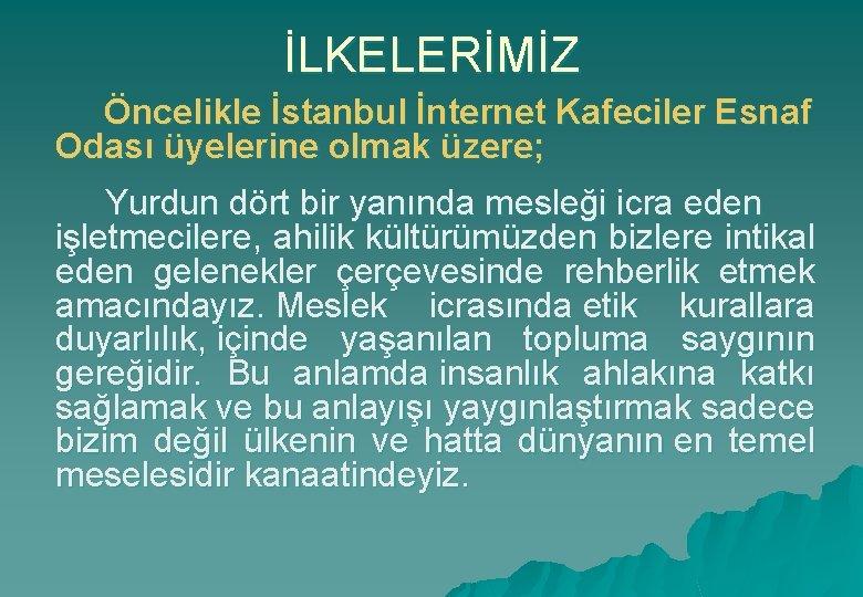 İLKELERİMİZ Öncelikle İstanbul İnternet Kafeciler Esnaf Odası üyelerine olmak üzere; Yurdun dört bir yanında