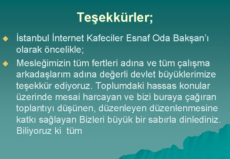 Teşekkürler; u u İstanbul İnternet Kafeciler Esnaf Oda Bakşan'ı olarak öncelikle; Mesleğimizin tüm fertleri