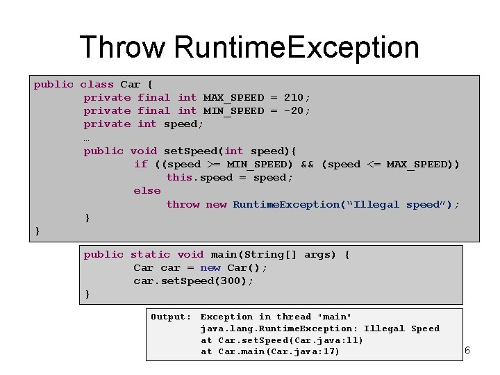 Throw Runtime. Exception public class Car { private final int MAX_SPEED = 210; private