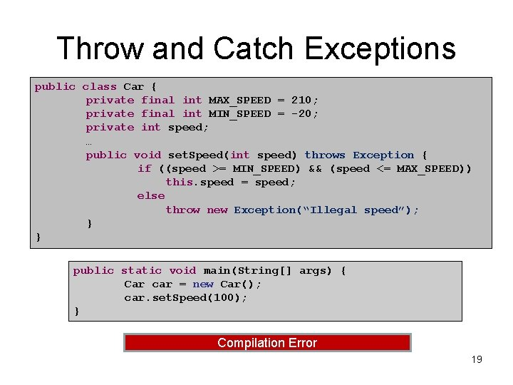 Throw and Catch Exceptions public class Car { private final int MAX_SPEED = 210;