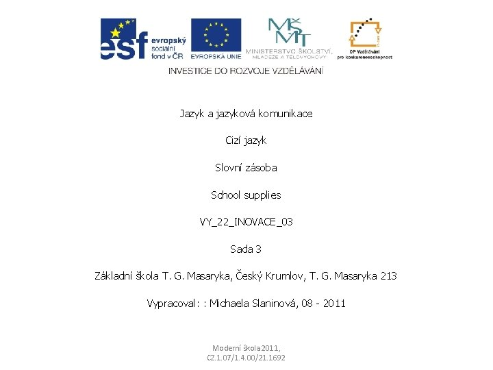 Jazyk a jazyková komunikace Cizí jazyk Slovní zásoba School supplies VY_22_INOVACE_03 Sada 3 Základní