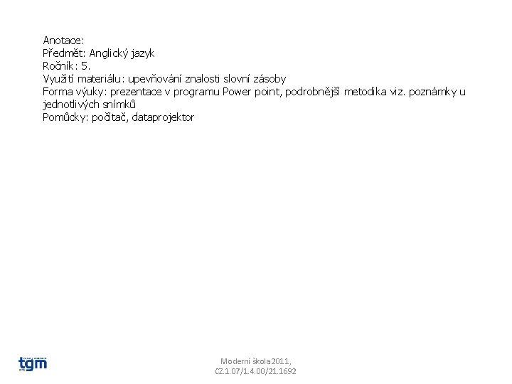 Anotace: Předmět: Anglický jazyk Ročník: 5. Využití materiálu: upevňování znalosti slovní zásoby Forma výuky:
