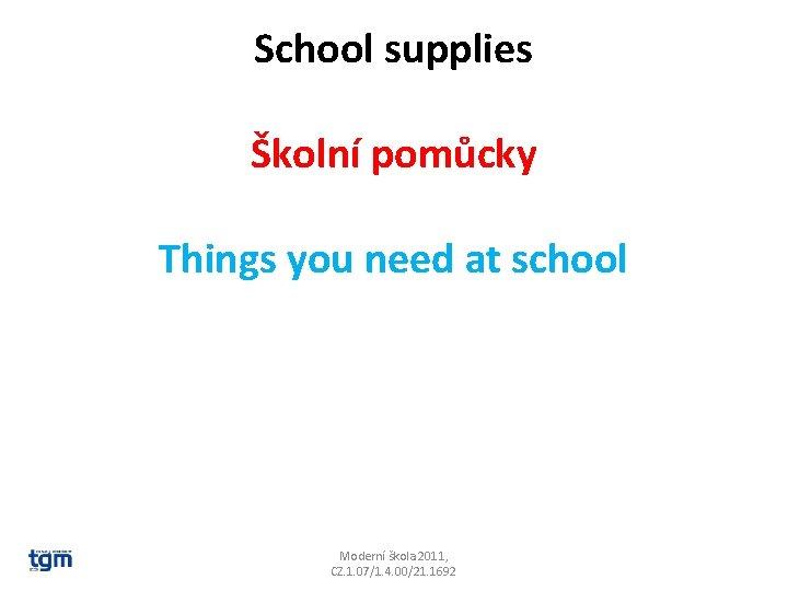 School supplies Školní pomůcky Things you need at school Moderní škola 2011, CZ. 1.