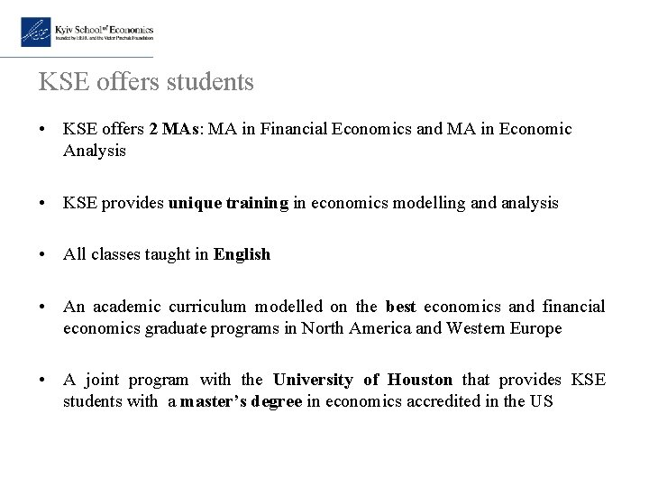 KSE offers students • KSE offers 2 MAs: MA in Financial Economics and MA